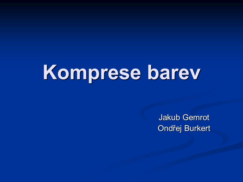 Komprese barev Jakub Gemrot Ondřej Burkert