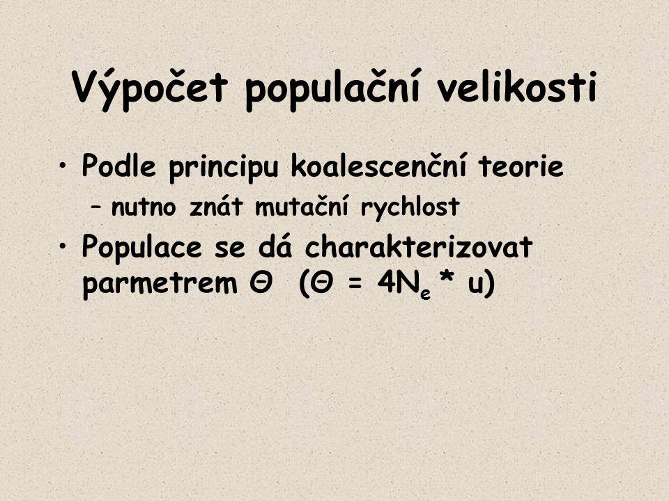 Výpočet populační velikosti Podle principu koalescenční teorie –nutno znát mutační rychlost Populace se dá charakterizovat parmetrem Θ (Θ = 4N e * u)