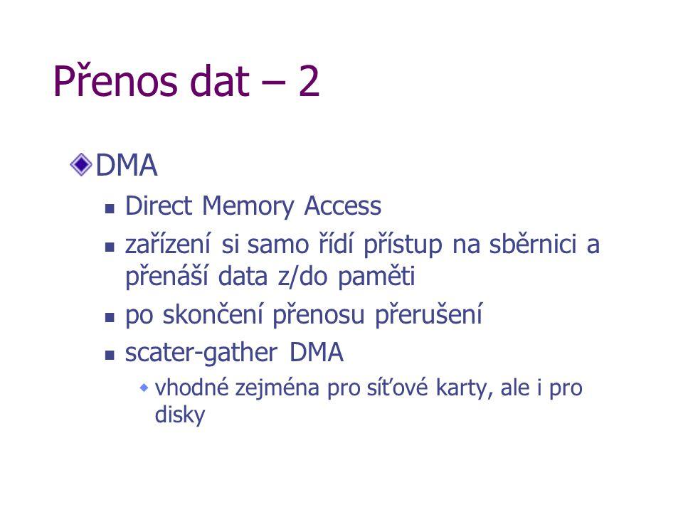 Přenos dat – 2 DMA Direct Memory Access zařízení si samo řídí přístup na sběrnici a přenáší data z/do paměti po skončení přenosu přerušení scater-gath