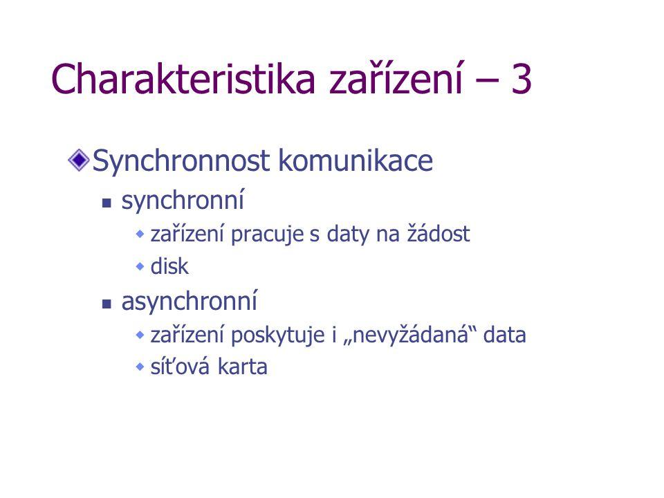 """Charakteristika zařízení – 3 Synchronnost komunikace synchronní  zařízení pracuje s daty na žádost  disk asynchronní  zařízení poskytuje i """"nevyžád"""