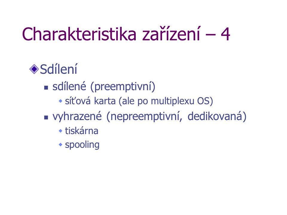 Charakteristika zařízení – 4 Sdílení sdílené (preemptivní)  síťová karta (ale po multiplexu OS) vyhrazené (nepreemptivní, dedikovaná)  tiskárna  spooling