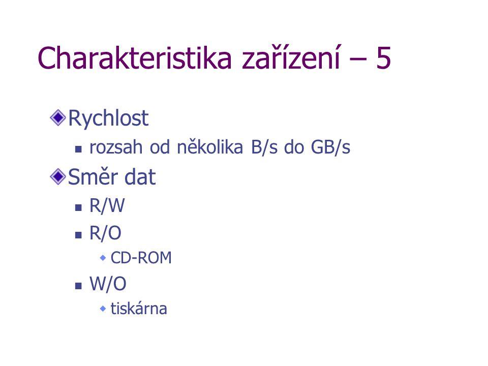 Charakteristika zařízení – 5 Rychlost rozsah od několika B/s do GB/s Směr dat R/W R/O  CD-ROM W/O  tiskárna