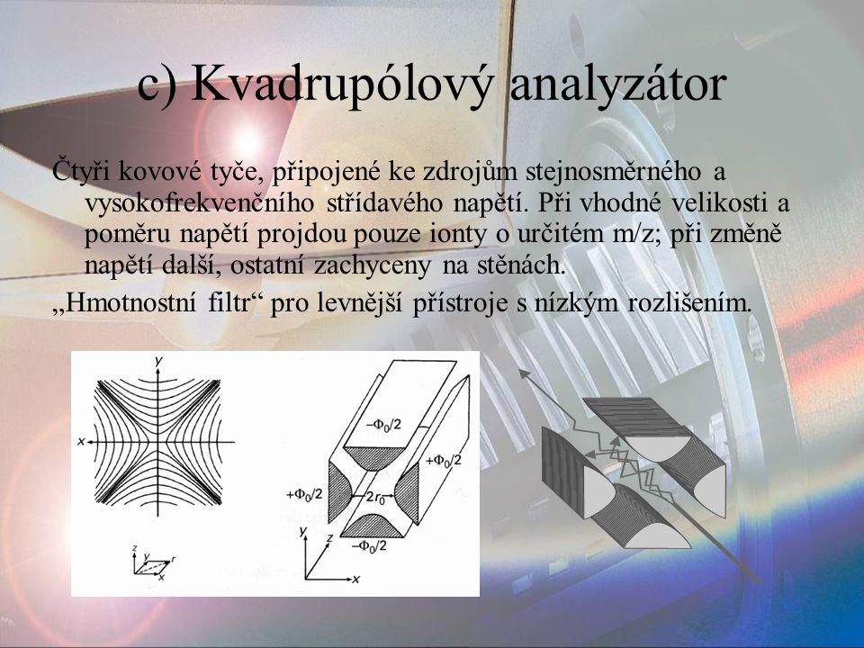 c) Kvadrupólový analyzátor Čtyři kovové tyče, připojené ke zdrojům stejnosměrného a vysokofrekvenčního střídavého napětí. Při vhodné velikosti a poměr