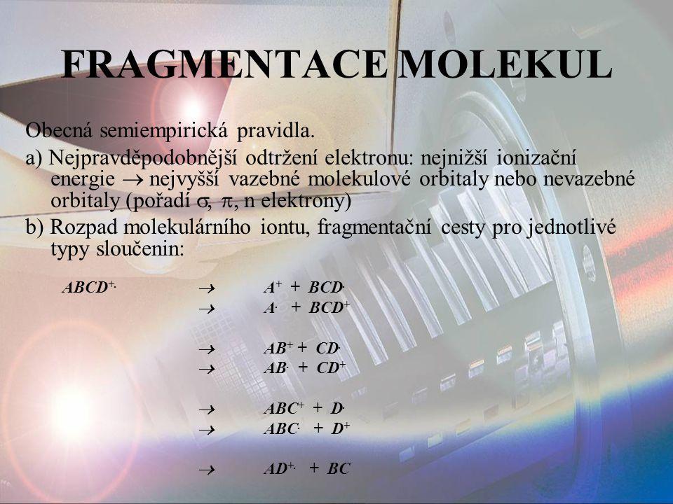 FRAGMENTACE MOLEKUL Obecná semiempirická pravidla. a) Nejpravděpodobnější odtržení elektronu: nejnižší ionizační energie  nejvyšší vazebné molekulové