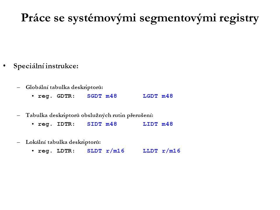 Práce se systémovými segmentovými registry Speciální instrukce: –Globální tabulka deskriptorů: reg.