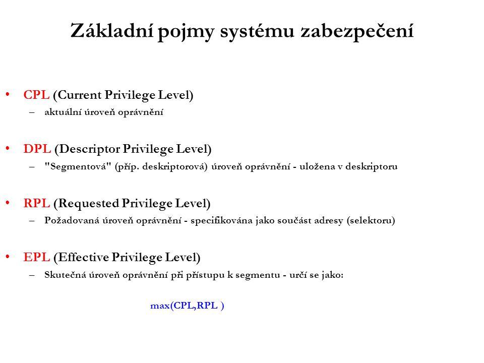 Základní pojmy systému zabezpečení CPL (Current Privilege Level) –aktuální úroveň oprávnění DPL (Descriptor Privilege Level) – Segmentová (příp.