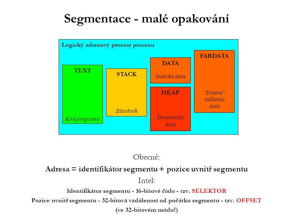 Segmentace - malé opakování Obecně: Adresa = identifikátor segmentu + pozice uvnitř segmentu Intel: Identifikátor segmentu - 16-bitové číslo - tzv.