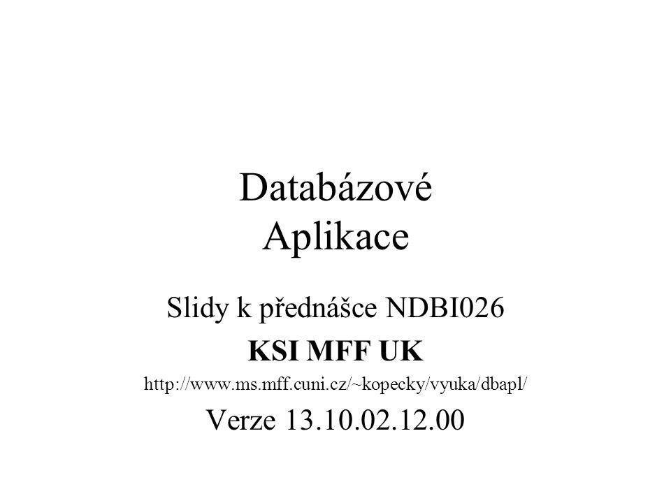 DBI026 -DB Aplikace - MFF UK Indexy Tvorba indexů není v SQL-92 standardizována Jednotlivé databázové systémy řeší tvorbu indexů svými prostředky, které jsou navzájem více či méně podobné –Může se lišit syntaxe podpora různých typů indexů jejich (ne)použití pro daný dotaz a obsah tabulky