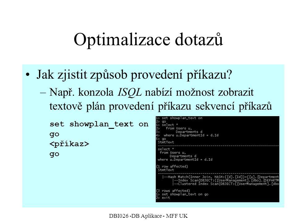 DBI026 -DB Aplikace - MFF UK Optimalizace dotazů Jak zjistit způsob provedení příkazu? –Např. konzola ISQL nabízí možnost zobrazit textově plán proved
