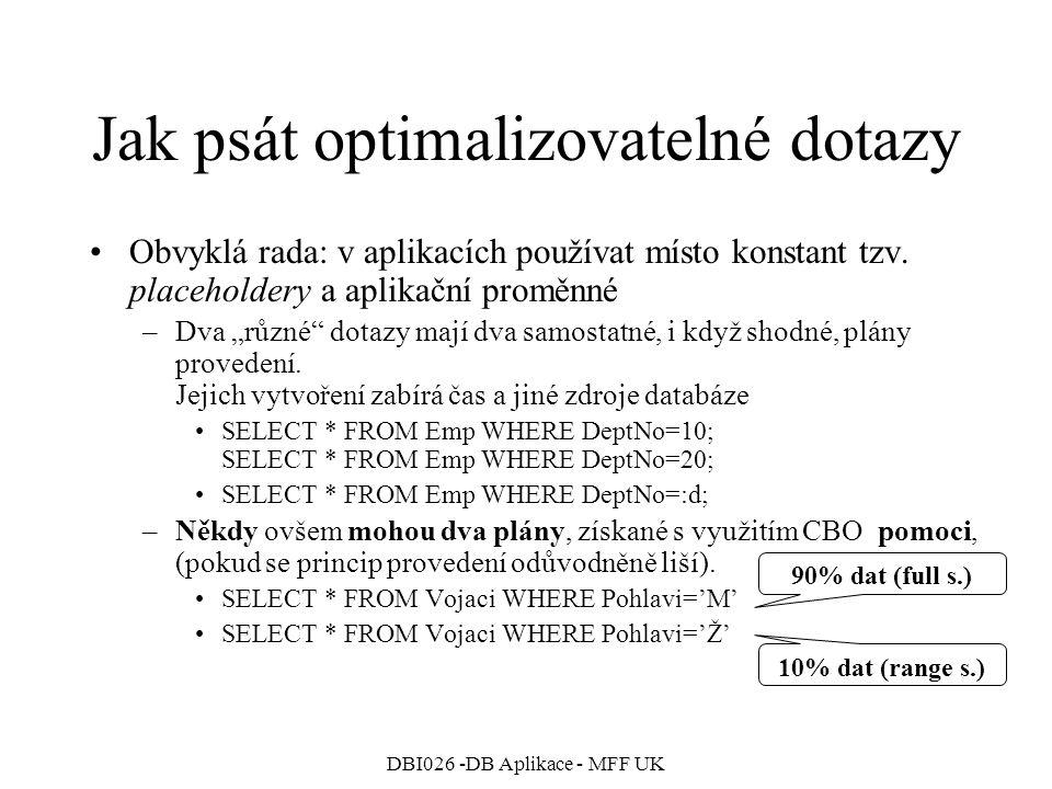 DBI026 -DB Aplikace - MFF UK Jak psát optimalizovatelné dotazy Obvyklá rada: v aplikacích používat místo konstant tzv. placeholdery a aplikační proměn