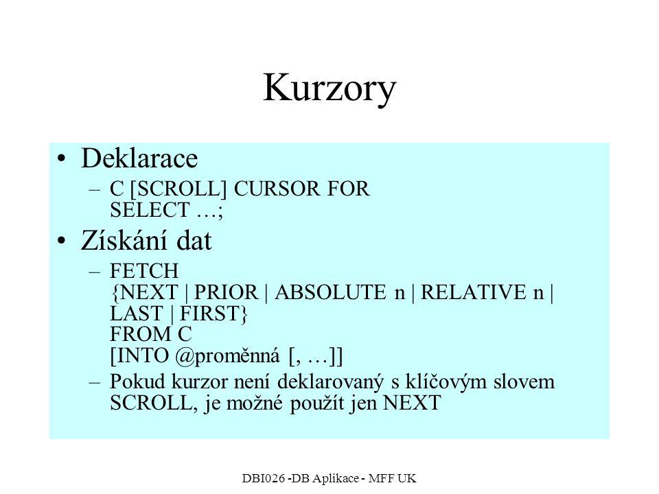 DBI026 -DB Aplikace - MFF UK Kurzory Deklarace –C [SCROLL] CURSOR FOR SELECT …; Získání dat –FETCH {NEXT   PRIOR   ABSOLUTE n   RELATIVE n   LAST   FI