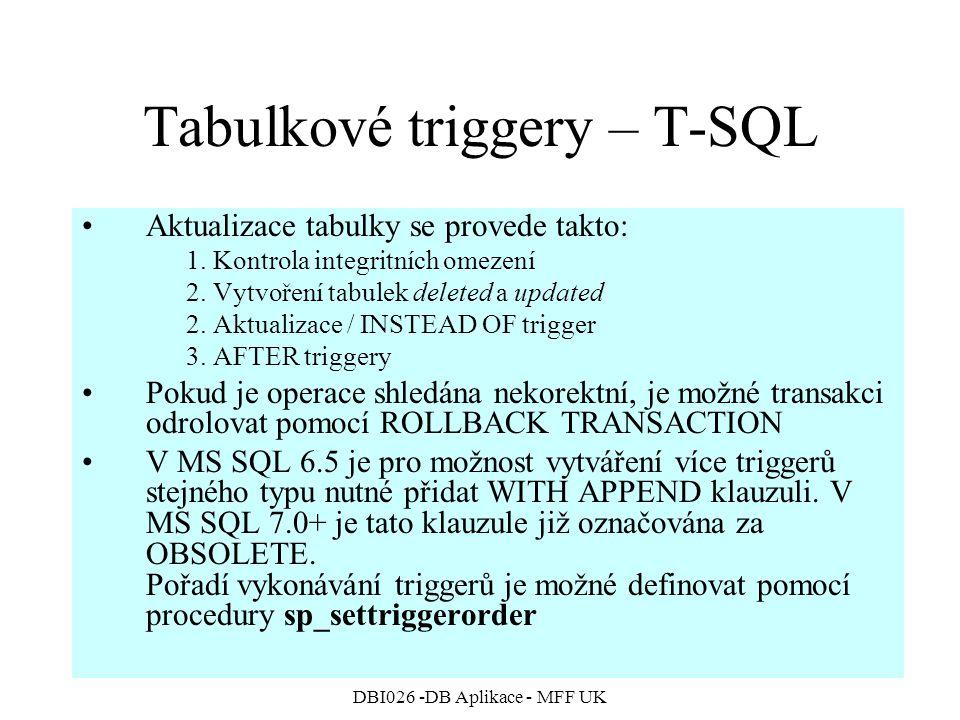 DBI026 -DB Aplikace - MFF UK Tabulkové triggery – T-SQL Aktualizace tabulky se provede takto: 1. Kontrola integritních omezení 2. Vytvoření tabulek de