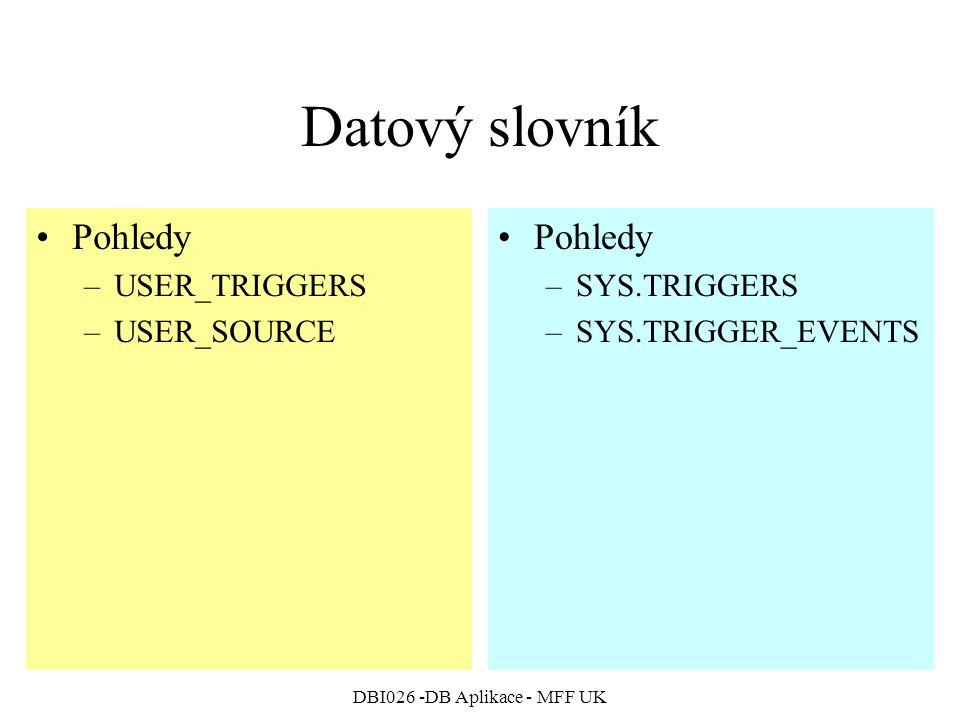 DBI026 -DB Aplikace - MFF UK Datový slovník Pohledy –USER_TRIGGERS –USER_SOURCE Pohledy –SYS.TRIGGERS –SYS.TRIGGER_EVENTS