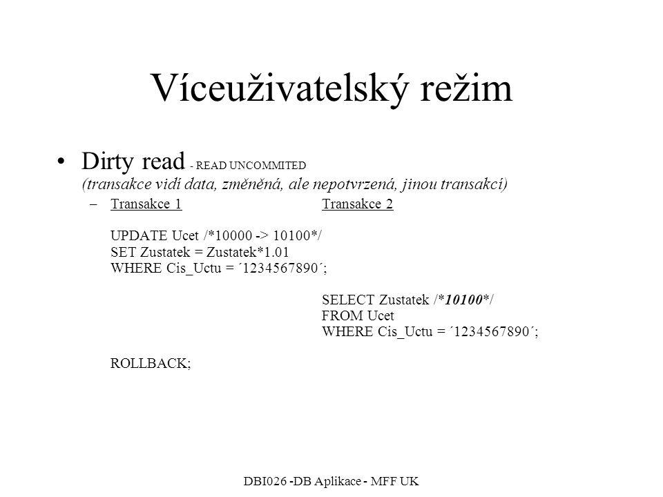 DBI026 -DB Aplikace - MFF UK Víceuživatelský režim Dirty read - READ UNCOMMITED (transakce vidí data, změněná, ale nepotvrzená, jinou transakcí) –Tran