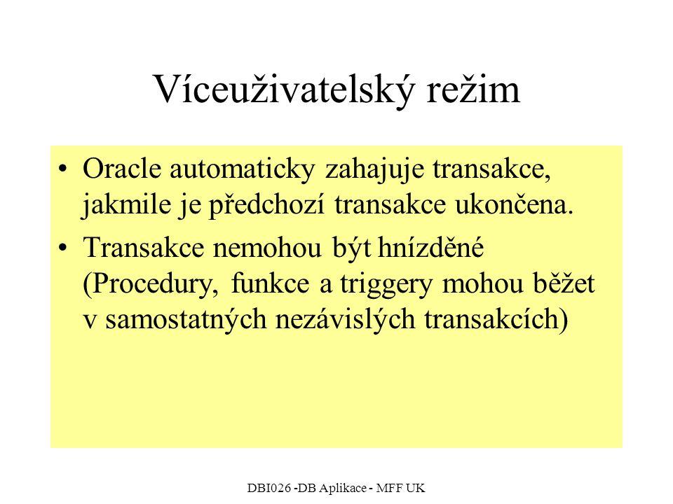 DBI026 -DB Aplikace - MFF UK Víceuživatelský režim Oracle automaticky zahajuje transakce, jakmile je předchozí transakce ukončena. Transakce nemohou b