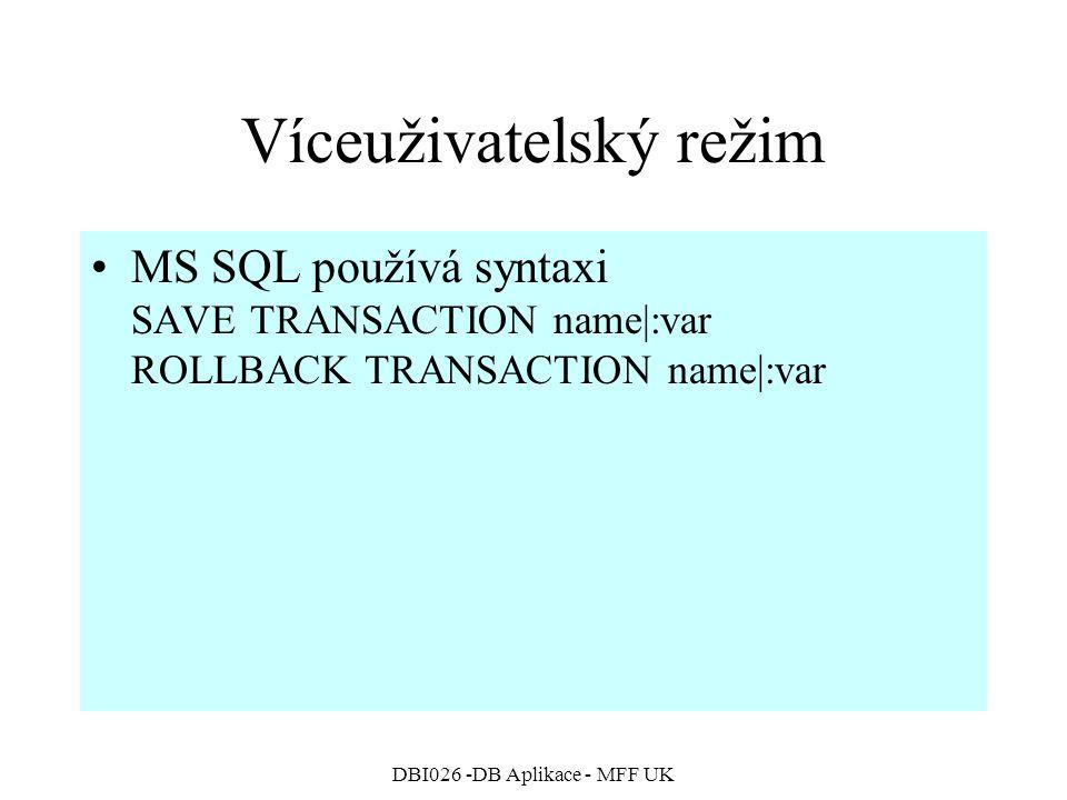 DBI026 -DB Aplikace - MFF UK Víceuživatelský režim MS SQL používá syntaxi SAVE TRANSACTION name|:var ROLLBACK TRANSACTION name|:var