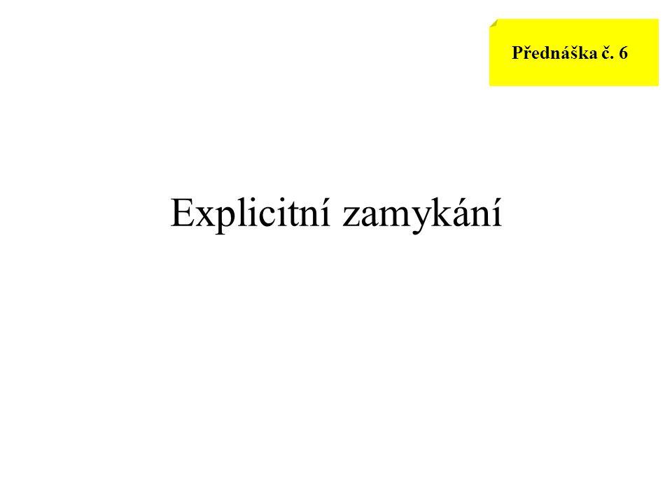 Explicitní zamykání Přednáška č. 6