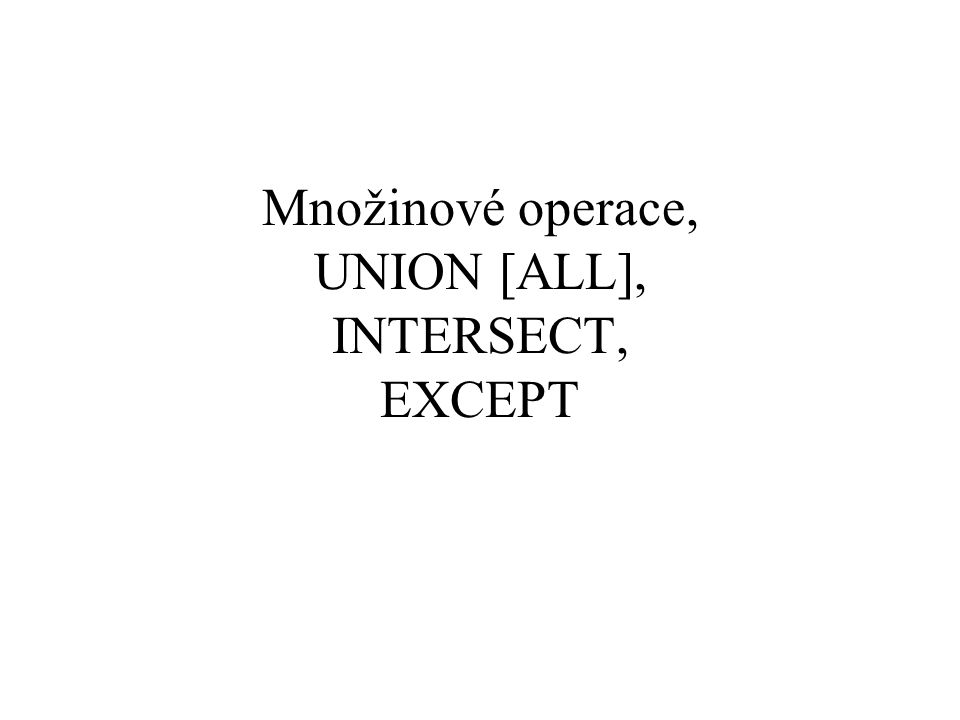 Množinové operace, UNION [ALL], INTERSECT, EXCEPT