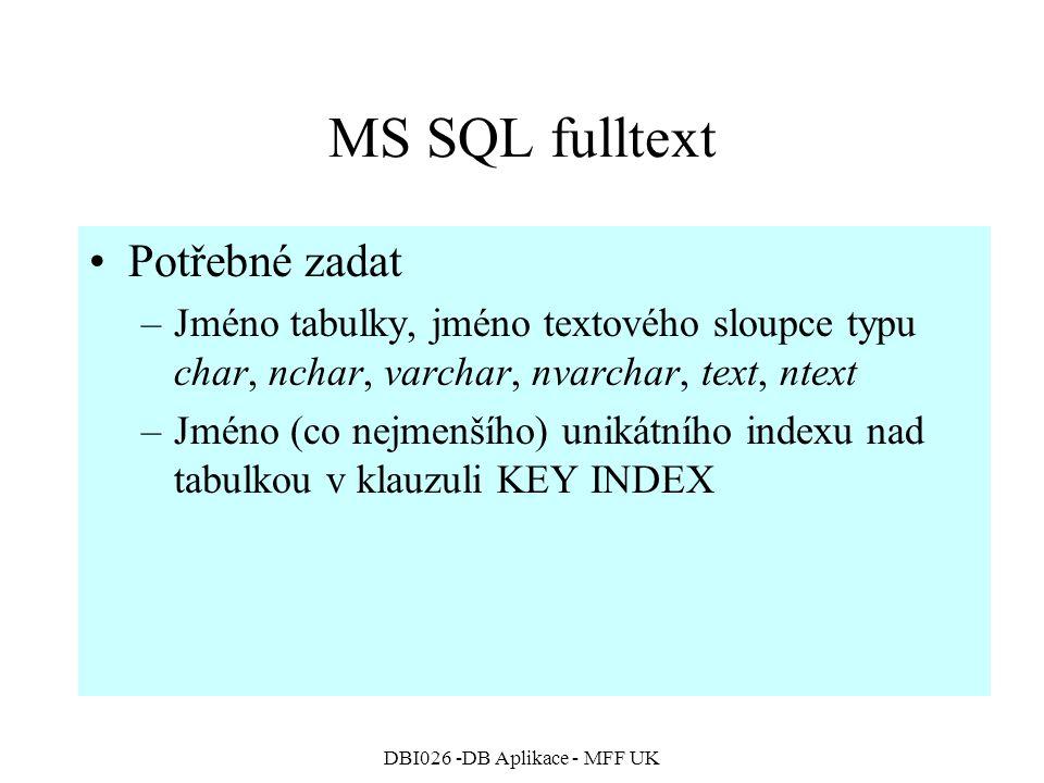 DBI026 -DB Aplikace - MFF UK MS SQL fulltext Potřebné zadat –Jméno tabulky, jméno textového sloupce typu char, nchar, varchar, nvarchar, text, ntext –Jméno (co nejmenšího) unikátního indexu nad tabulkou v klauzuli KEY INDEX