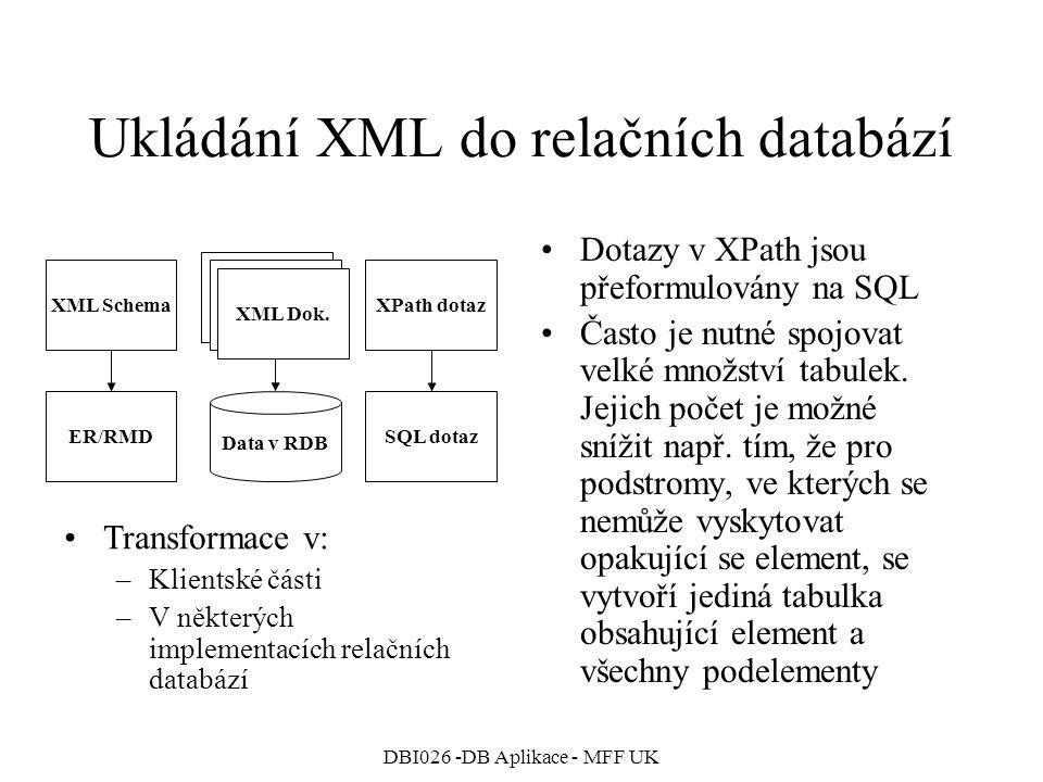 DBI026 -DB Aplikace - MFF UK Ukládání XML do relačních databází Dotazy v XPath jsou přeformulovány na SQL Často je nutné spojovat velké množství tabulek.