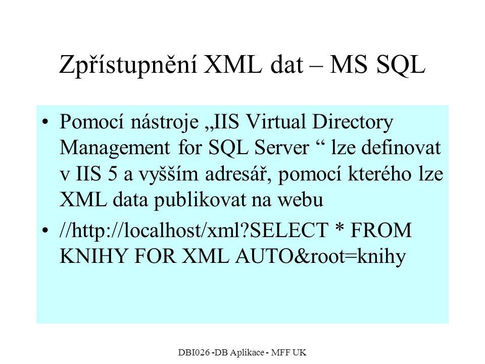 """DBI026 -DB Aplikace - MFF UK Zpřístupnění XML dat – MS SQL Pomocí nástroje """"IIS Virtual Directory Management for SQL Server lze definovat v IIS 5 a vyšším adresář, pomocí kterého lze XML data publikovat na webu //http://localhost/xml?SELECT * FROM KNIHY FOR XML AUTO&root=knihy"""