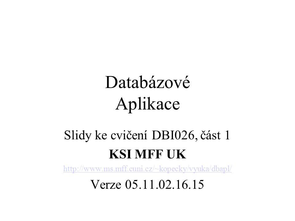 Databázové Aplikace Slidy ke cvičení DBI026, část 1 KSI MFF UK http://www.ms.mff.cuni.cz/~kopecky/vyuka/dbapl/ Verze 05.11.02.16.15