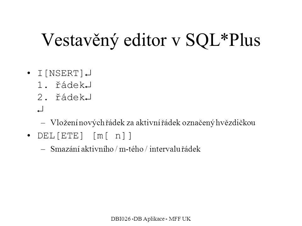 DBI026 -DB Aplikace - MFF UK Vestavěný editor v SQL*Plus I[NSERT]  1. řádek  2. řádek   –Vložení nových řádek za aktivní řádek označený hvězdičkou