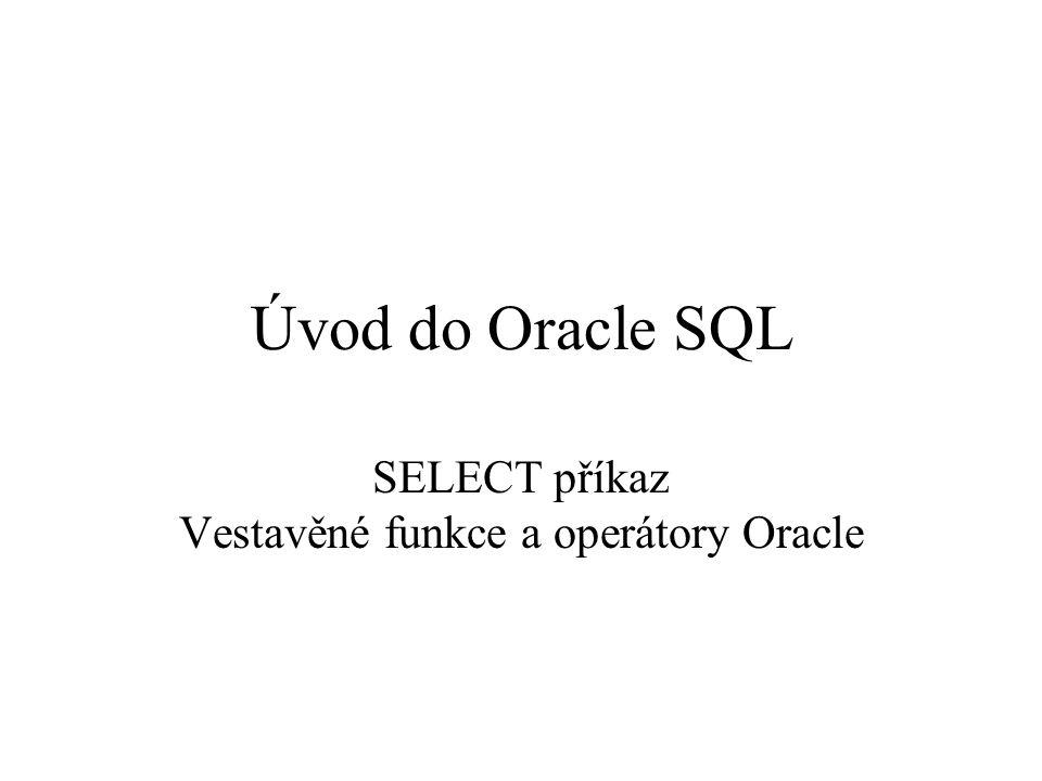 Úvod do Oracle SQL SELECT příkaz Vestavěné funkce a operátory Oracle