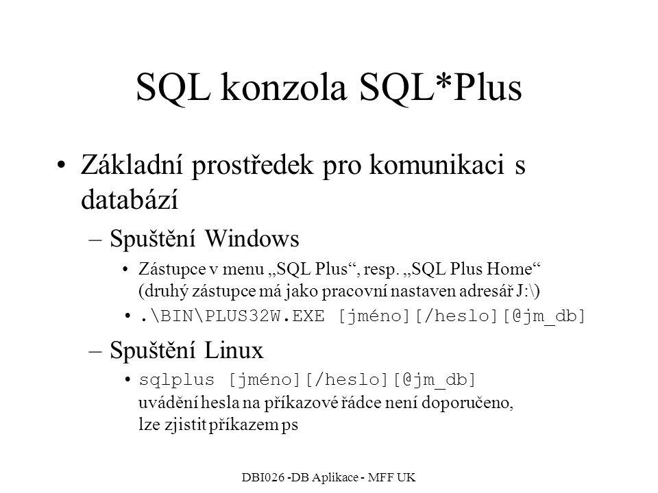 """DBI026 -DB Aplikace - MFF UK SQL konzola SQL*Plus Základní prostředek pro komunikaci s databází –Spuštění Windows Zástupce v menu """"SQL Plus"""", resp. """"S"""