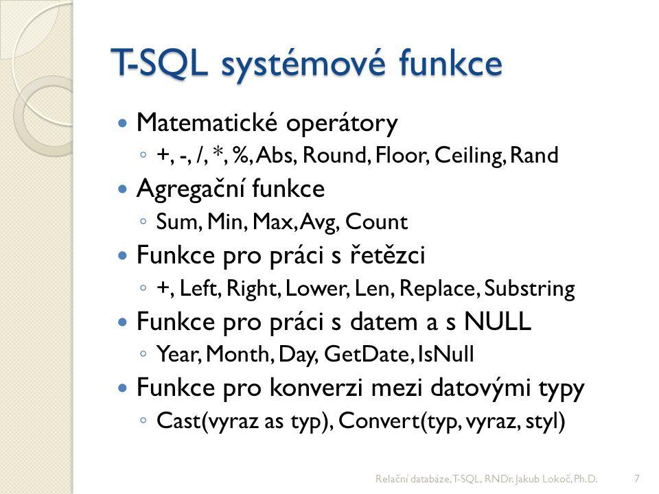 T-SQL transakce Zajištění ACID vlastností složitějších operací MS SQL server podporuje několik módů transakcí ◦ Autocommit mode – běžné nastavení, každá operace je transakcí která potvrdí nebo abortuje v případě chyby ◦ Implicitní transakce – neuvádí se start transakce, potvrzení odstartuje novou transakci ◦ Explicitní transakce – explicitně definované startem a koncem transakce Autocommit mód je nevhodný pro rozsáhlé operace Relační databáze, T-SQL, RNDr.