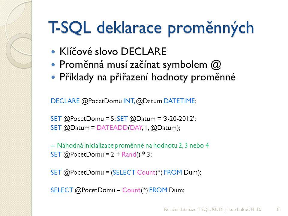 T-SQL uložené procedury Zapouzdřují složité operace nad daty Minimalizují síťovou komunikaci Rozmanité možnosti nastavení oprávnění pro přístup k datům Můžou (ale nemusí) vracet hodnotu Jsou primárně navrženy tak, aby vracely výsledky aplikaci (v datasetu) Relační databáze, T-SQL, RNDr.