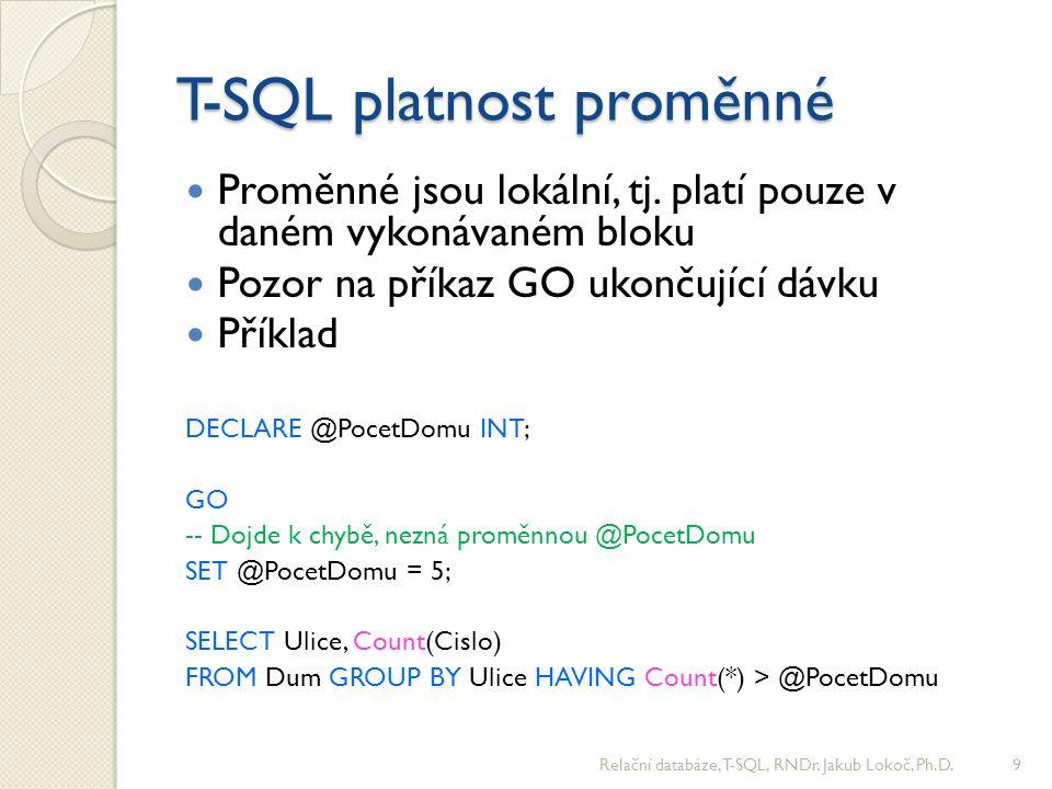 T-SQL uložené funkce Podobné jako procedury až na to, že… ◦ Vždy vrací nějakou hodnotu ◦ Můžou vracet i tabulku (volání v SELECT dotazu) ◦ Na rozdíl od pohledu můžou přijímat parametry ◦ Nelze v nich volat některé příkazy CREATE FUNCTION Domy(@Ulice VARCHAR(50) ) RETURNS TABLE AS RETURN ( SELECT * FROM Dum WHERE Ulice = @Ulice); GO SELECT Count(*) FROM Domy('Estonská'); Relační databáze, T-SQL, RNDr.