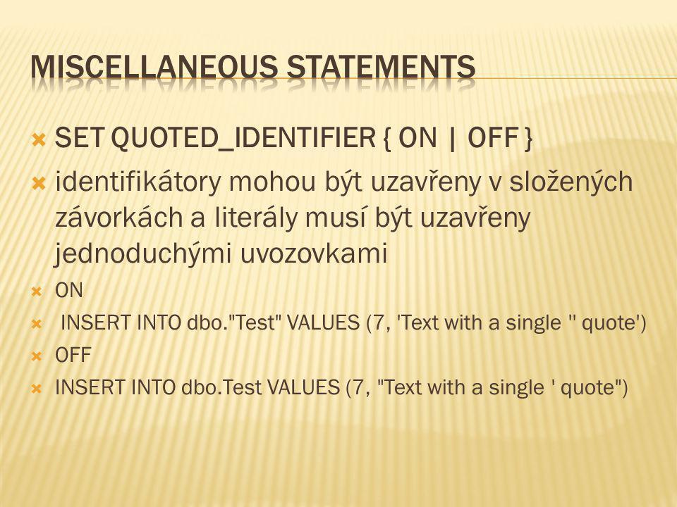  SET QUOTED_IDENTIFIER { ON | OFF }  identifikátory mohou být uzavřeny v složených závorkách a literály musí být uzavřeny jednoduchými uvozovkami 