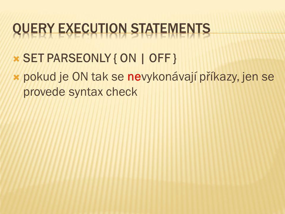  SET PARSEONLY { ON | OFF }  pokud je ON tak se nevykonávají příkazy, jen se provede syntax check