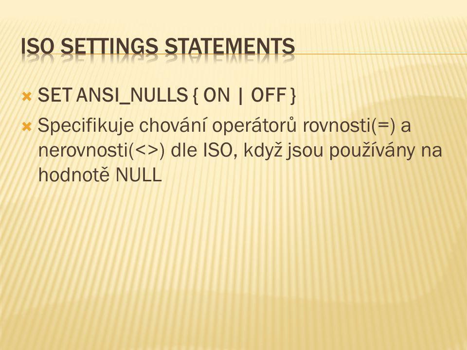  SET ANSI_NULLS { ON | OFF }  Specifikuje chování operátorů rovnosti(=) a nerovnosti(<>) dle ISO, když jsou používány na hodnotě NULL