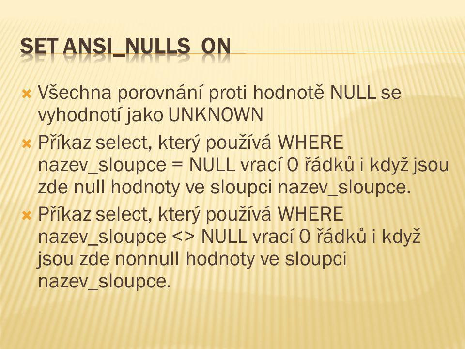  Všechna porovnání proti hodnotě NULL se vyhodnotí jako UNKNOWN  Příkaz select, který používá WHERE nazev_sloupce = NULL vrací 0 řádků i když jsou z
