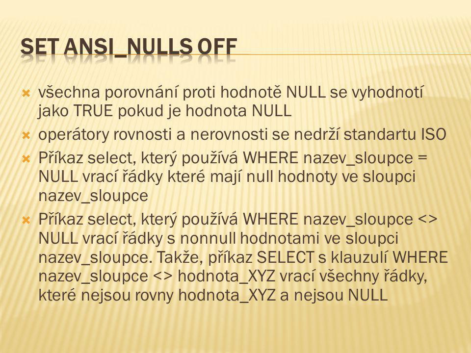  všechna porovnání proti hodnotě NULL se vyhodnotí jako TRUE pokud je hodnota NULL  operátory rovnosti a nerovnosti se nedrží standartu ISO  Příkaz