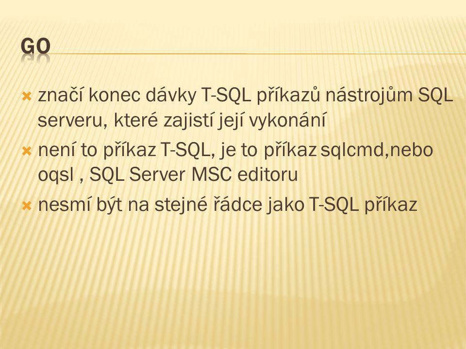  značí konec dávky T-SQL příkazů nástrojům SQL serveru, které zajistí její vykonání  není to příkaz T-SQL, je to příkaz sqlcmd,nebo oqsl, SQL Server