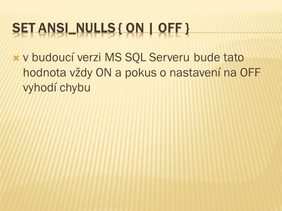  v budoucí verzi MS SQL Serveru bude tato hodnota vždy ON a pokus o nastavení na OFF vyhodí chybu
