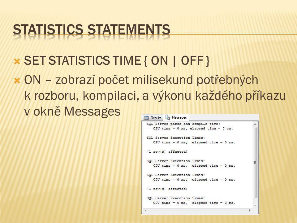  SET STATISTICS TIME { ON | OFF }  ON – zobrazí počet milisekund potřebných k rozboru, kompilaci, a výkonu každého příkazu v okně Messages