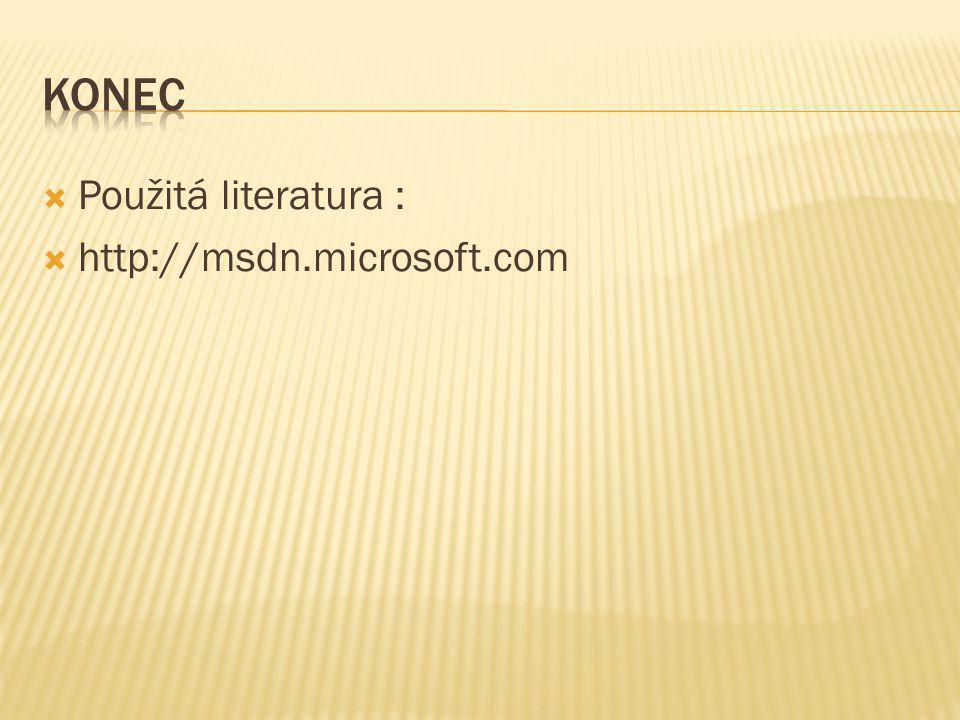  Použitá literatura :  http://msdn.microsoft.com