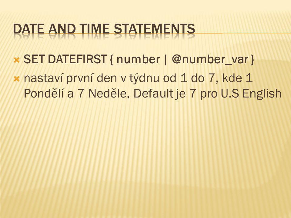  SET DATEFIRST { number | @number_var }  nastaví první den v týdnu od 1 do 7, kde 1 Pondělí a 7 Neděle, Default je 7 pro U.S English