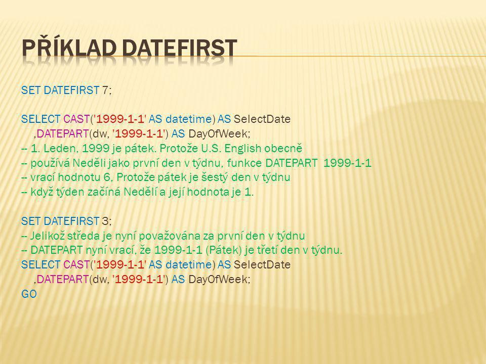 SET DATEFIRST 7; SELECT CAST('1999-1-1' AS datetime) AS SelectDate,DATEPART(dw, '1999-1-1') AS DayOfWeek; -- 1. Leden, 1999 je pátek. Protože U.S. Eng