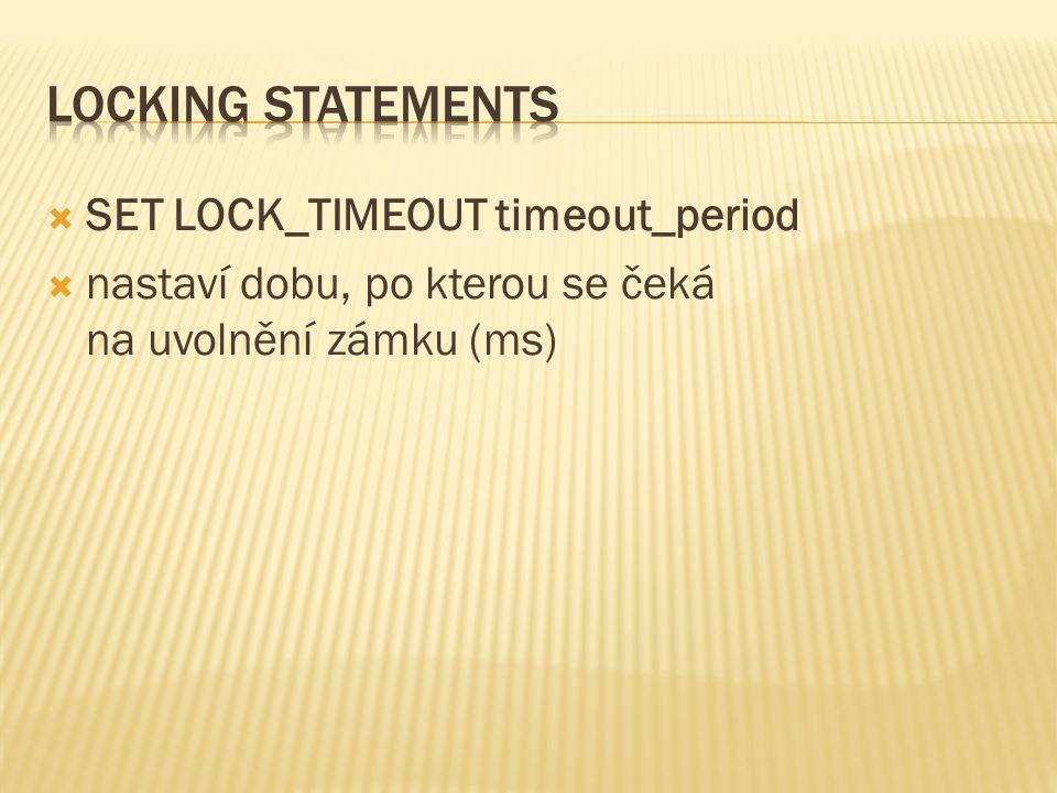  SET LOCK_TIMEOUT timeout_period  nastaví dobu, po kterou se čeká na uvolnění zámku (ms)