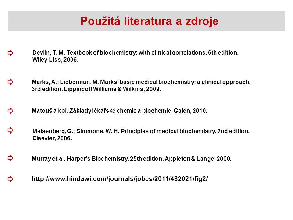 Použitá literatura a zdroje http://www.hindawi.com/journals/jobes/2011/482021/fig2/ Marks, A.; Lieberman, M. Marks' basic medical biochemistry: a clin