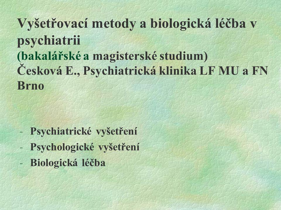 Psychiatrické vyšetření §diagnostika všech psychických onemocnění se opírá se o psychiatrické vyšetření §psychiatrické vyšetření se skládá z psychiatrické anamnézy a vyšetření psychického stavu.