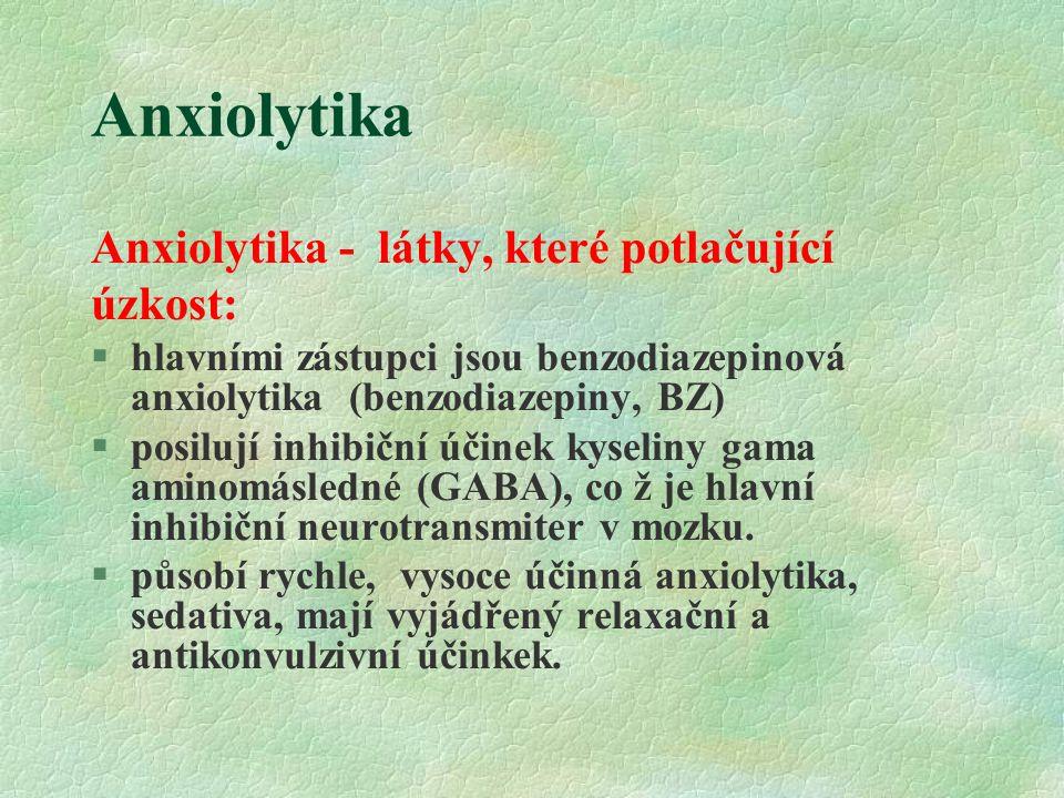 Anxiolytika Anxiolytika - látky, které potlačující úzkost: §hlavními zástupci jsou benzodiazepinová anxiolytika (benzodiazepiny, BZ) §posilují inhibič