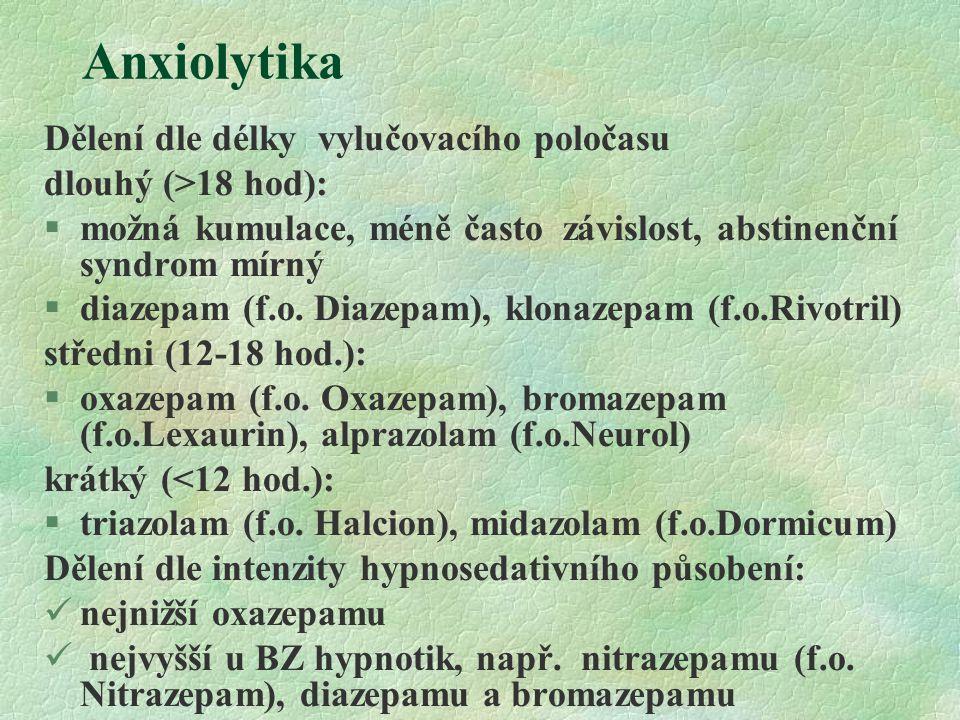 Anxiolytika Dělení dle délky vylučovacího poločasu dlouhý (>18 hod): §možná kumulace, méně často závislost, abstinenční syndrom mírný §diazepam (f.o.
