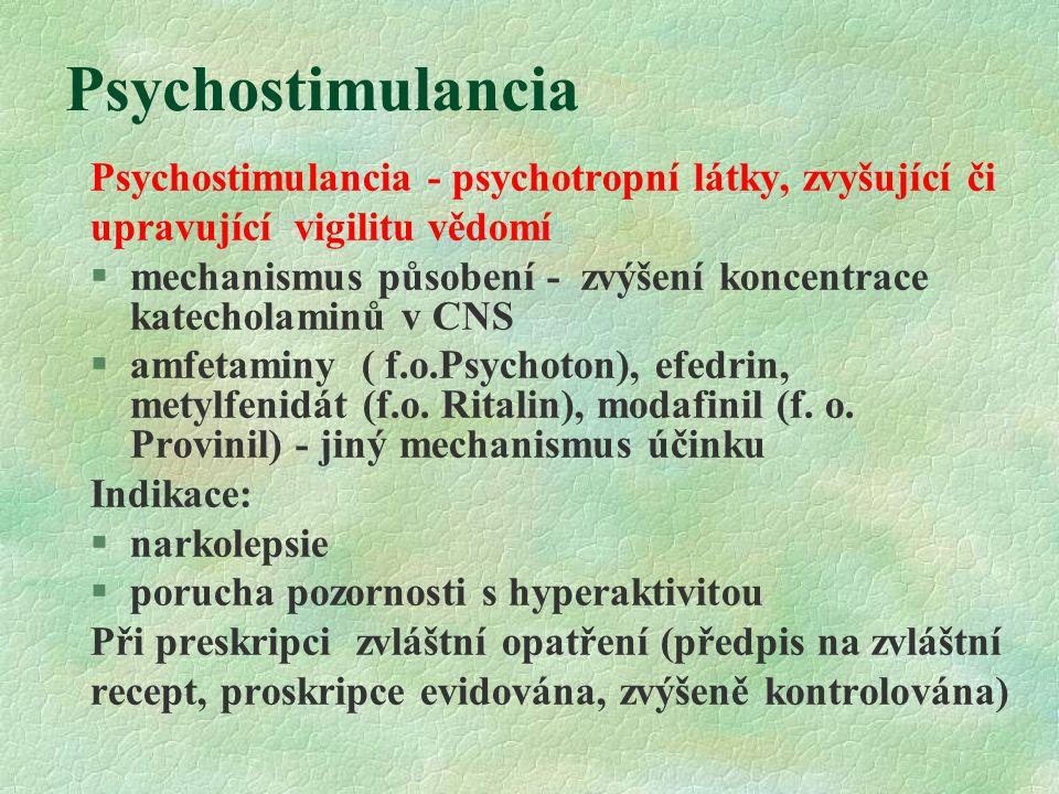 Psychostimulancia Psychostimulancia - psychotropní látky, zvyšující či upravující vigilitu vědomí §mechanismus působení - zvýšení koncentrace katechol