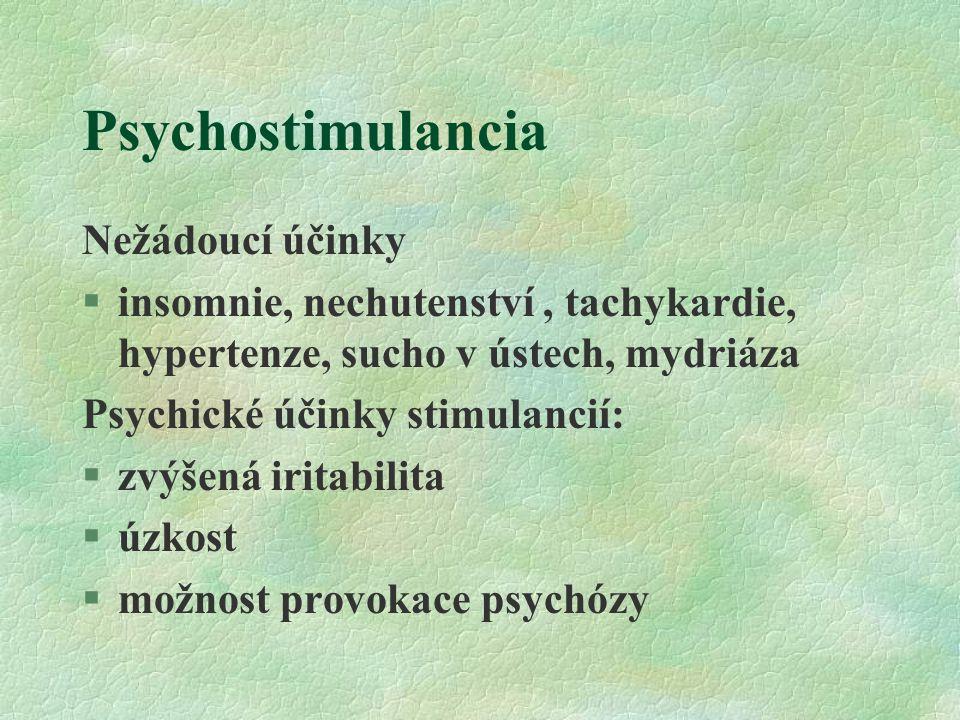 Psychostimulancia Nežádoucí účinky §insomnie, nechutenství, tachykardie, hypertenze, sucho v ústech, mydriáza Psychické účinky stimulancií: §zvýšená i